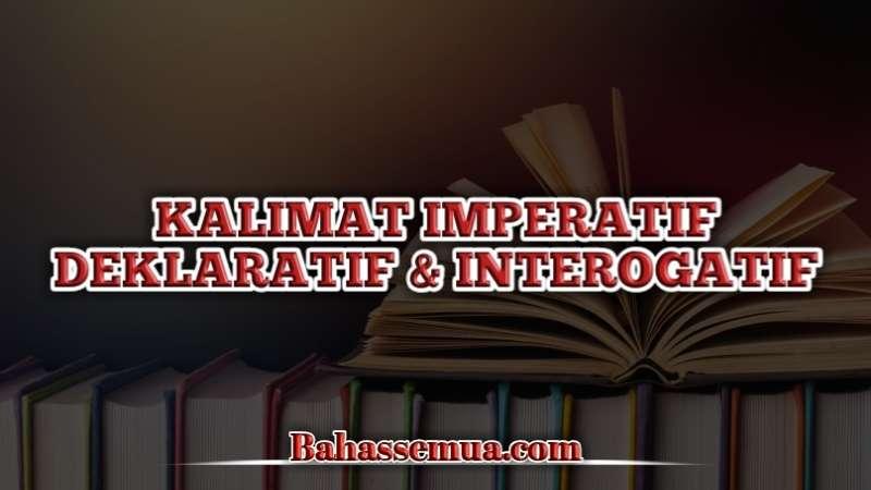 Contoh Kalimat Imperatif Deklaratif dan Interogatif